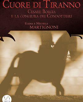 CUORE DI TIRANNO, Cesare Borgia e la congiura dei condottieri |<br/>La versione eBook del nostro &#8220;VORTICE D&#8217;INGANNI&#8221;