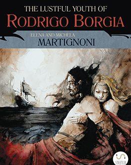Sui Borgia c'è ancora molto da raccontare. THE LUSTFUL YOUTH OF RODRIGO BORGIA